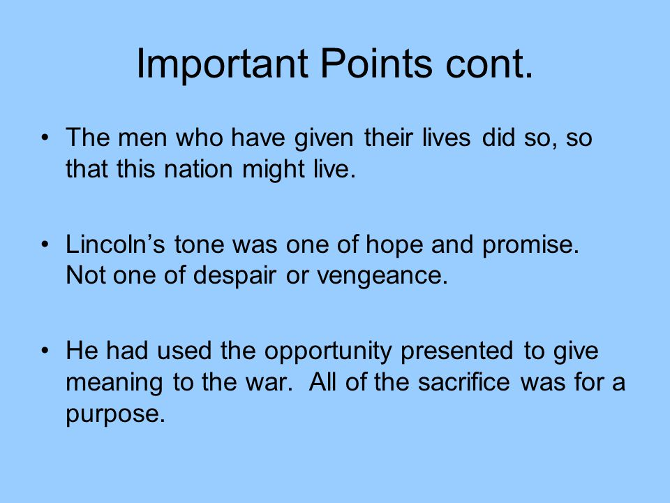 Important Points cont. The men who have given their lives did so, so that this nation might live.