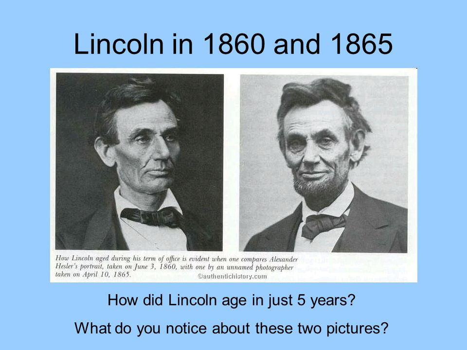 Lincoln in 1860 and 1865 How did Lincoln age in just 5 years