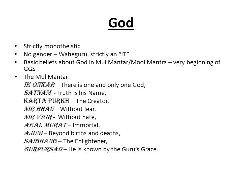 God Strictly monotheistic No gender – Waheguru, strictly an IT