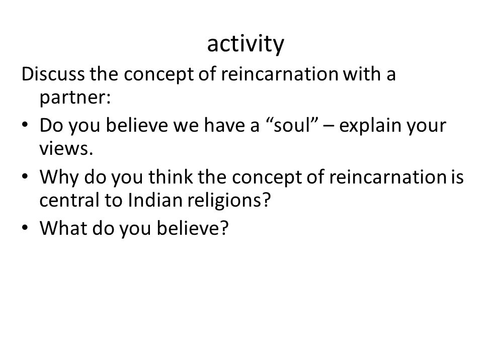 activity Discuss the concept of reincarnation with a partner:
