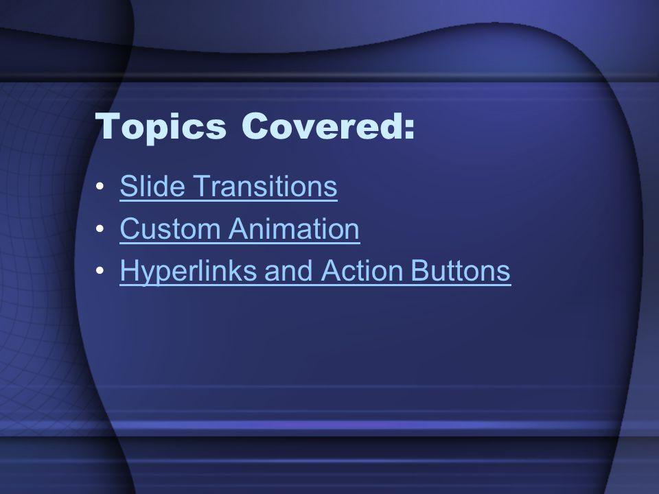 Topics Covered: Slide Transitions Custom Animation