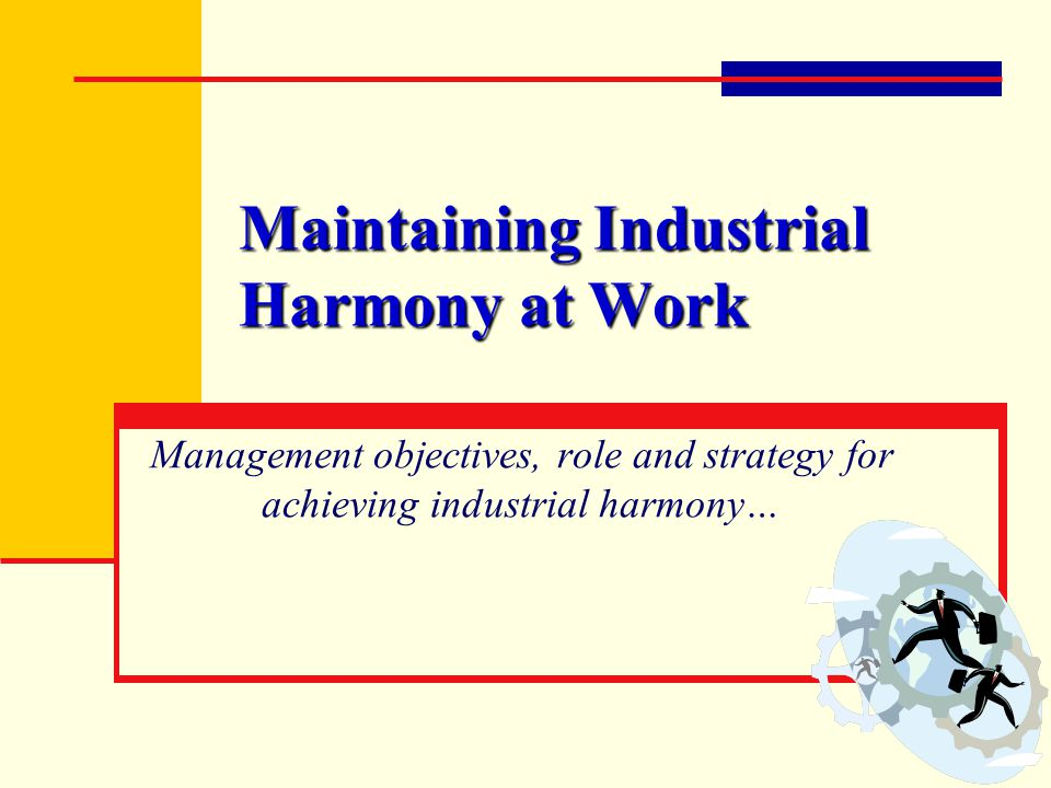 Maintaining Industrial Harmony at Work