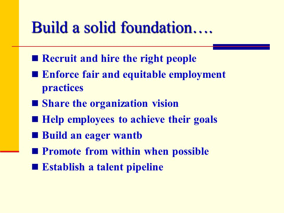 Build a solid foundation….