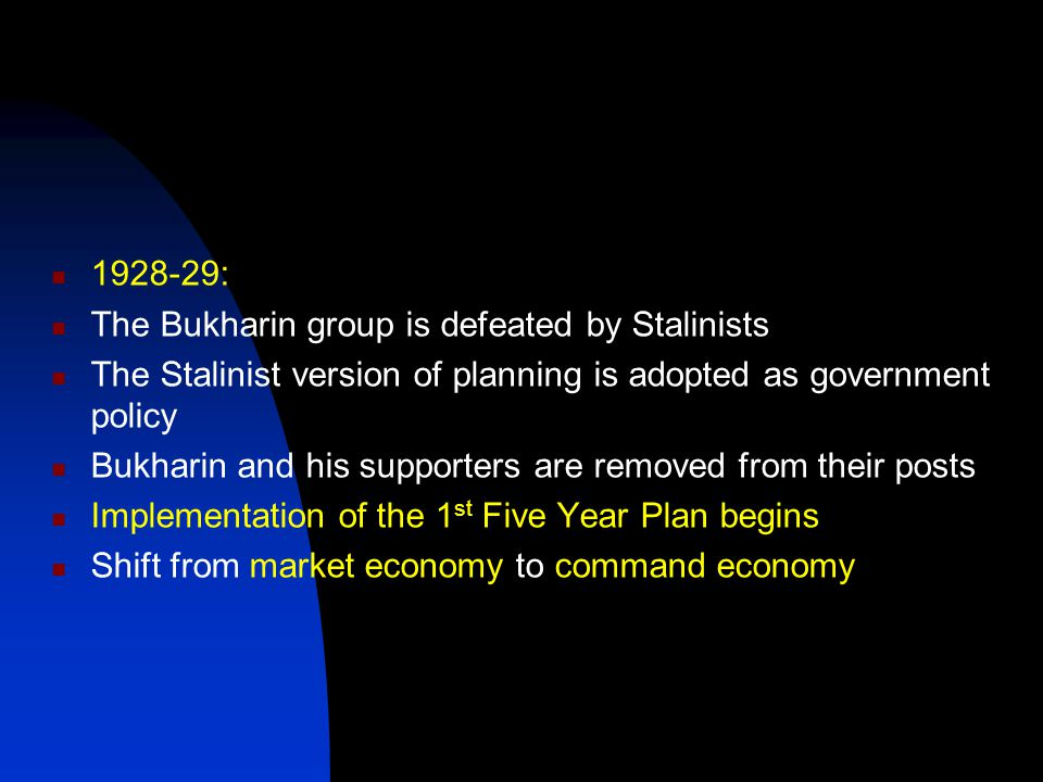 1928-29: The Bukharin group is defeated by Stalinists. The Stalinist version of planning is adopted as government policy.