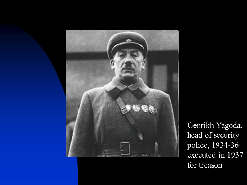 Genrikh Yagoda, head of security police, 1934-36: executed in 1937 for treason