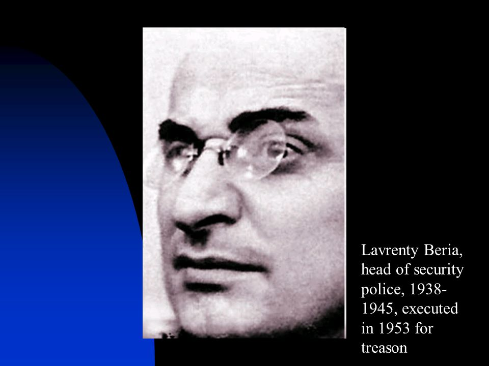 Lavrenty Beria, head of security police, 1938-1945, executed in 1953 for treason