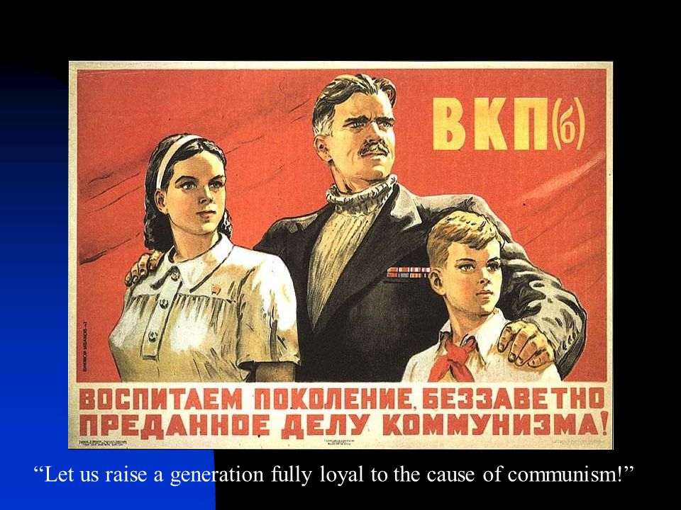 Let us raise a generation fully loyal to the cause of communism!