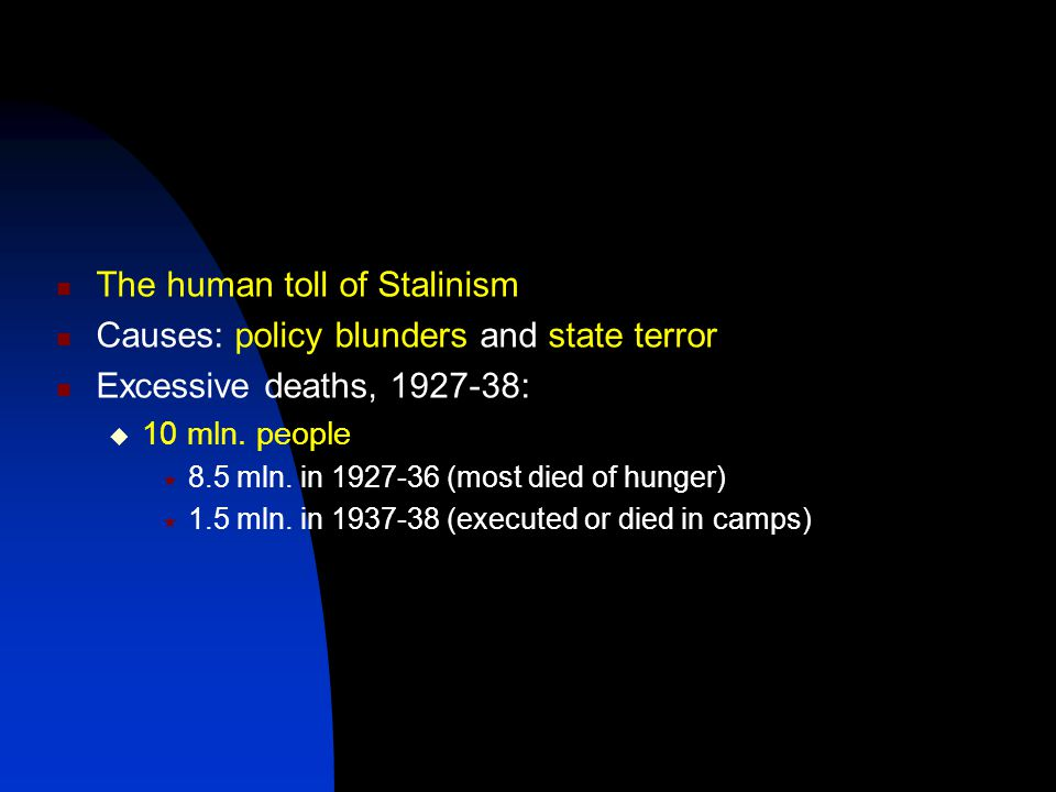 The human toll of Stalinism Causes: policy blunders and state terror