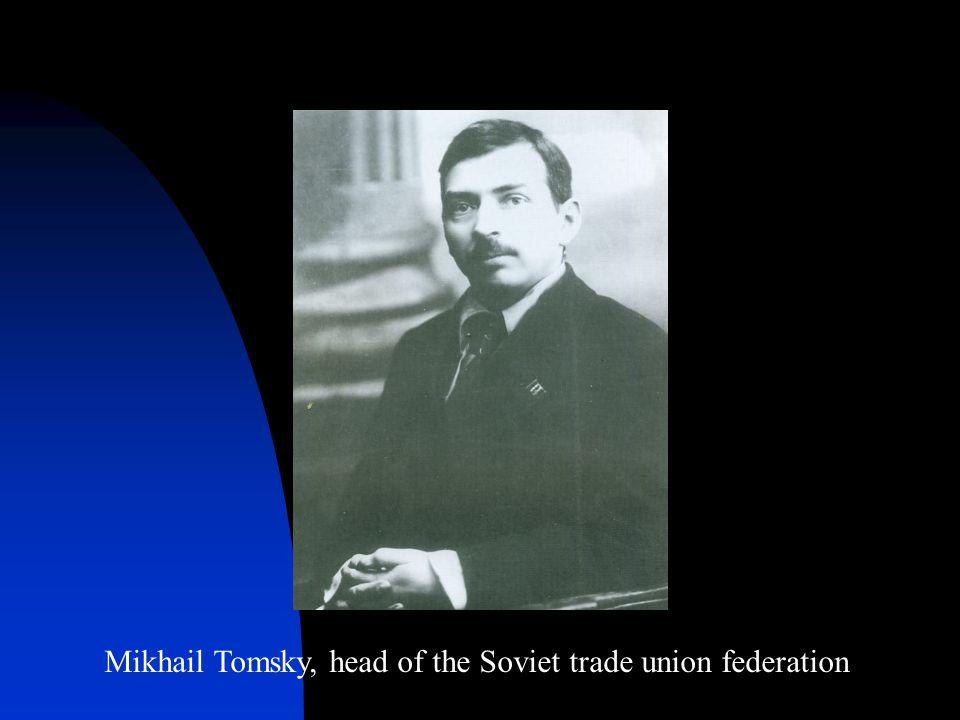 Mikhail Tomsky, head of the Soviet trade union federation