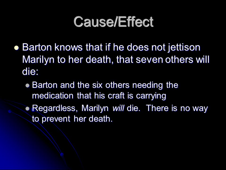 Cause/Effect Barton knows that if he does not jettison Marilyn to her death, that seven others will die: