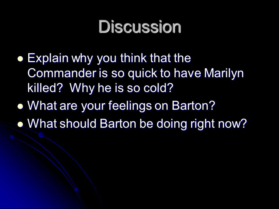 Discussion Explain why you think that the Commander is so quick to have Marilyn killed Why he is so cold