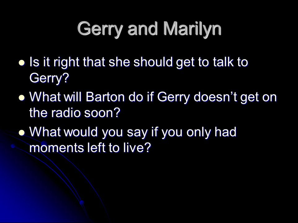 Gerry and Marilyn Is it right that she should get to talk to Gerry