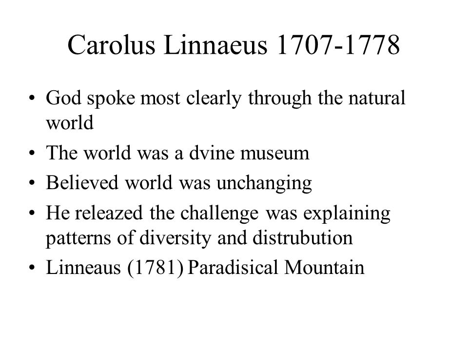 Carolus Linnaeus 1707-1778 God spoke most clearly through the natural world. The world was a dvine museum.