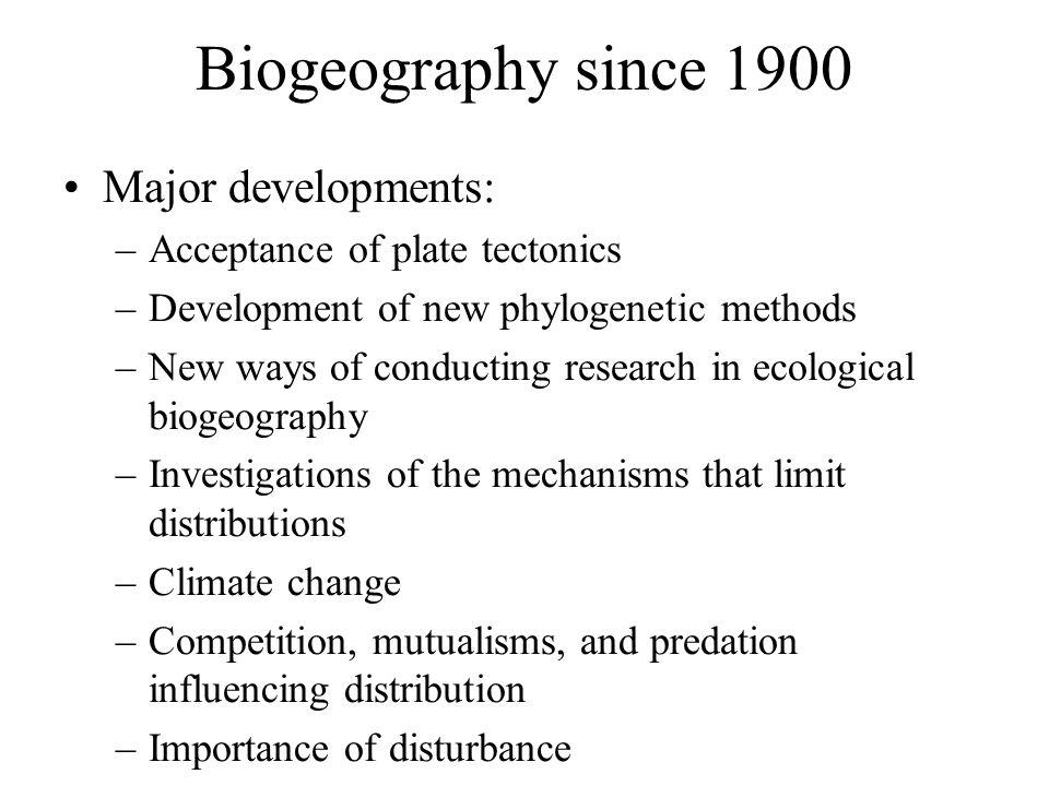 Biogeography since 1900 Major developments: