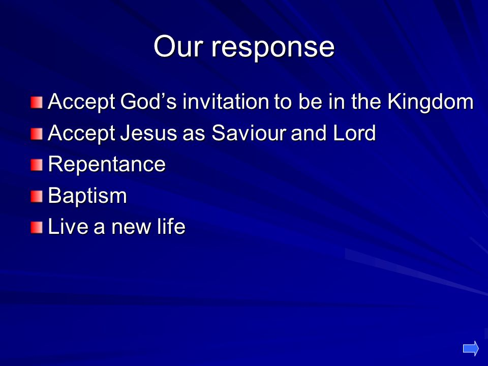 Our response Accept God's invitation to be in the Kingdom