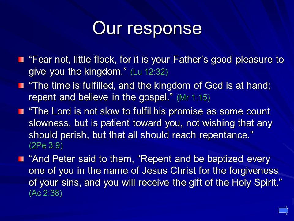 Our response Fear not, little flock, for it is your Father's good pleasure to give you the kingdom. (Lu 12:32)