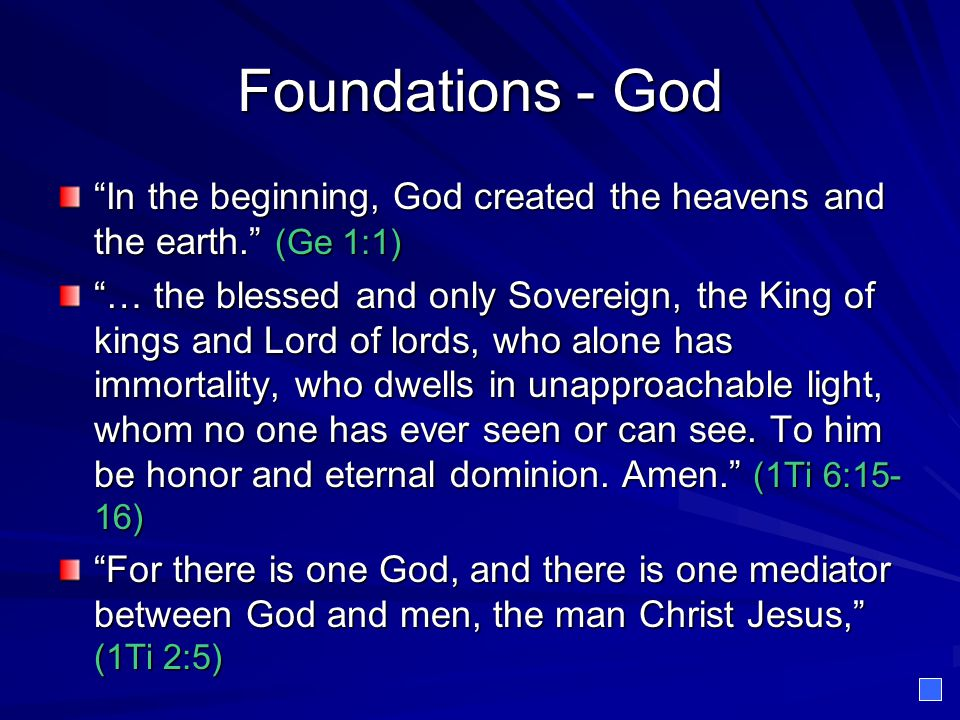 Foundations - God In the beginning, God created the heavens and the earth. (Ge 1:1)