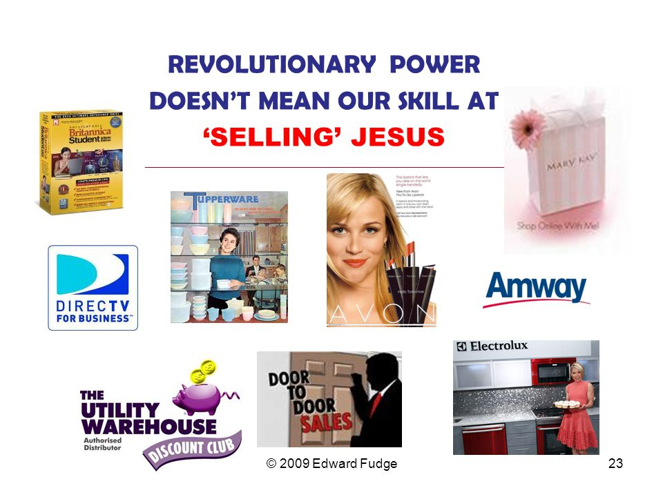 DOESN'T MEAN OUR SKILL AT 'SELLING' JESUS