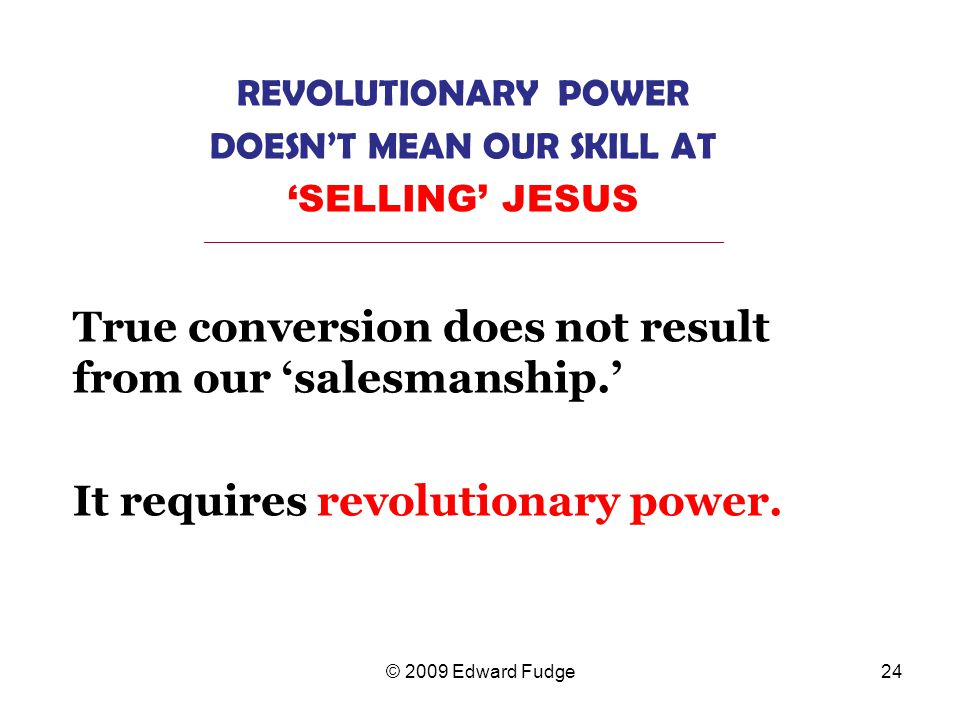 True conversion does not result from our 'salesmanship.'