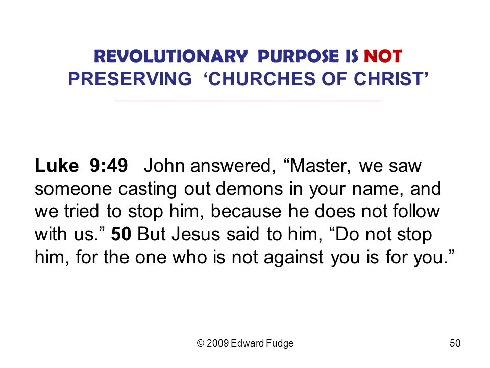 REVOLUTIONARY PURPOSE IS NOT PRESERVING 'CHURCHES OF CHRIST'