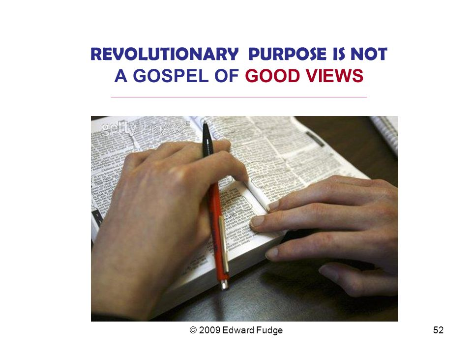 REVOLUTIONARY PURPOSE IS NOT A GOSPEL OF GOOD VIEWS
