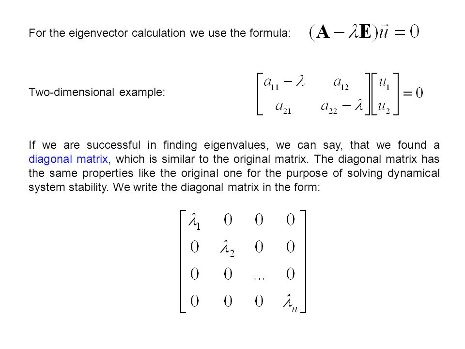 For the eigenvector calculation we use the formula: