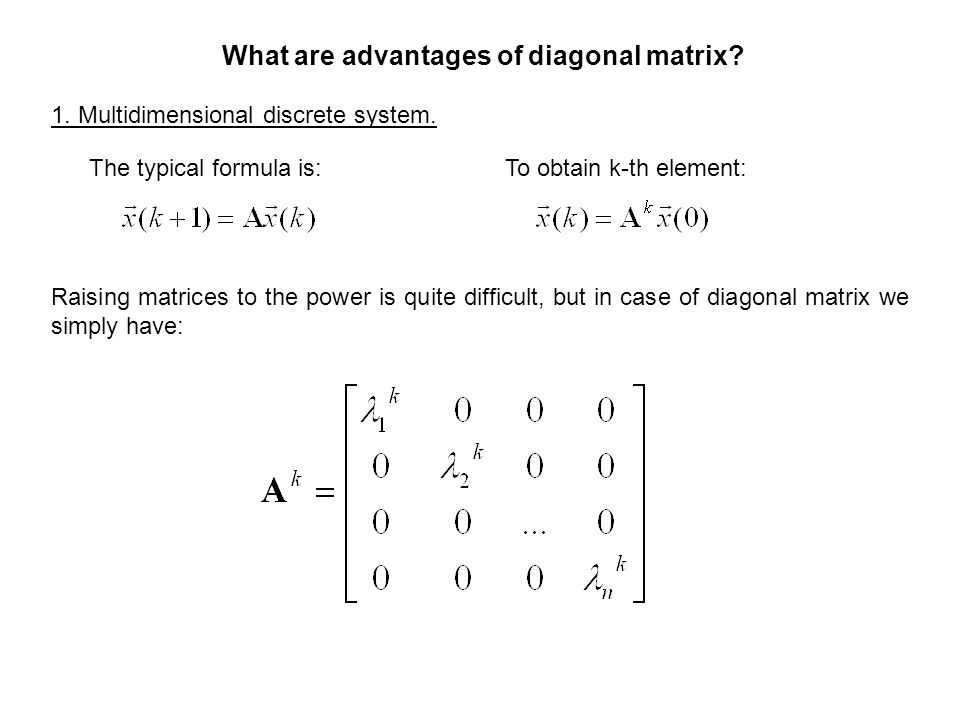 What are advantages of diagonal matrix