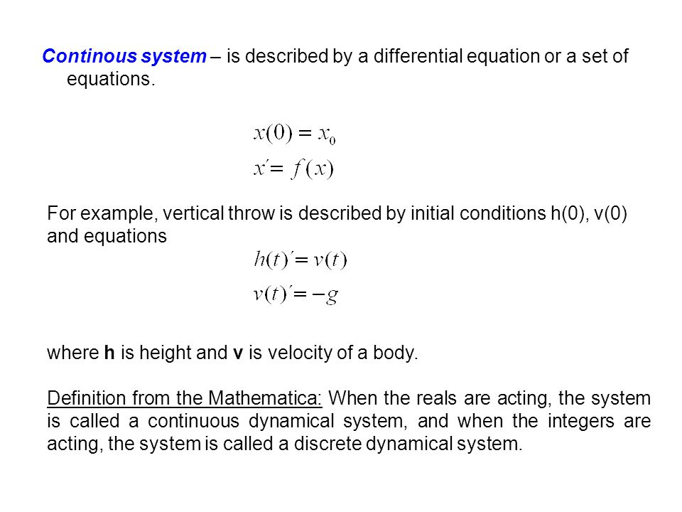 Continous system – is described by a differential equation or a set of equations.