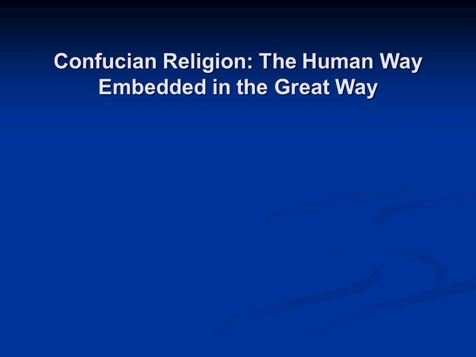 Confucian Religion: The Human Way Embedded in the Great Way