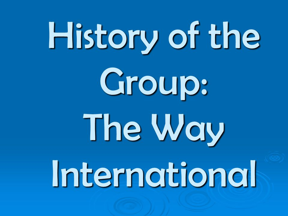 History of the Group: The Way International