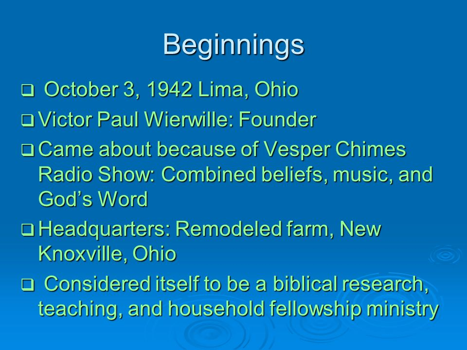 Beginnings October 3, 1942 Lima, Ohio Victor Paul Wierwille: Founder