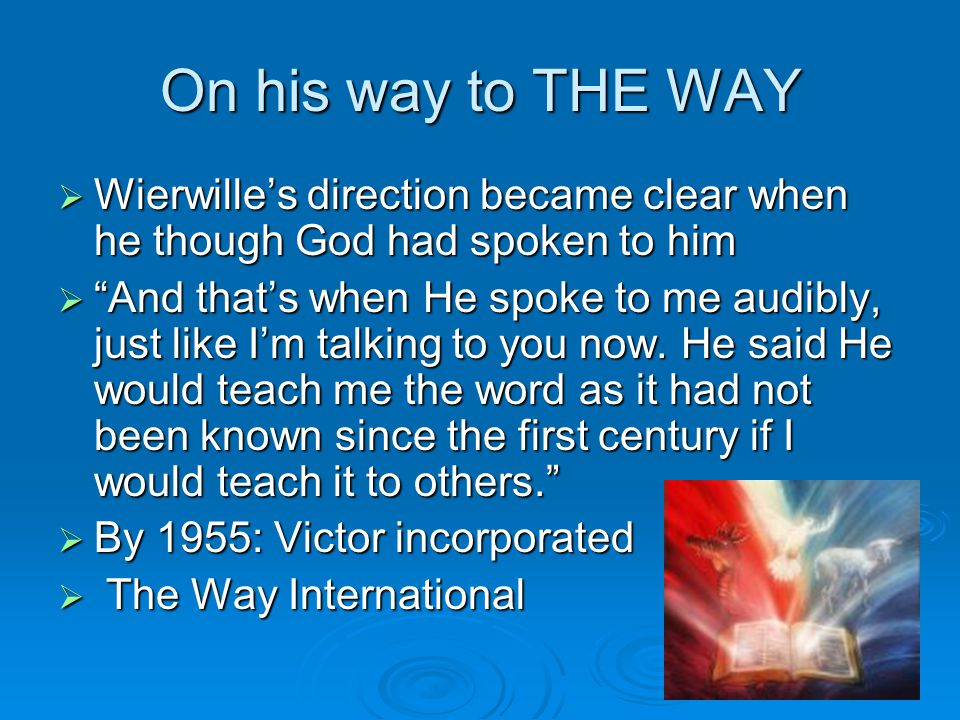 On his way to THE WAY Wierwille's direction became clear when he though God had spoken to him.