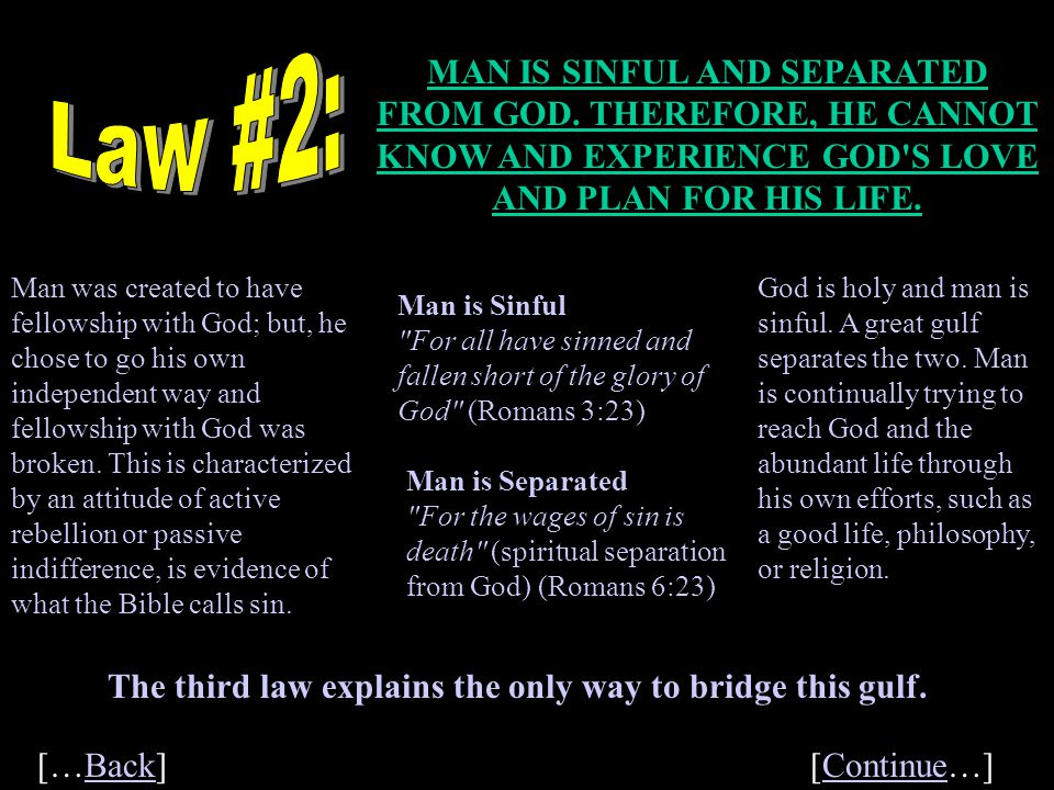 Law #2: MAN IS SINFUL AND SEPARATED FROM GOD. THEREFORE, HE CANNOT KNOW AND EXPERIENCE GOD S LOVE AND PLAN FOR HIS LIFE.