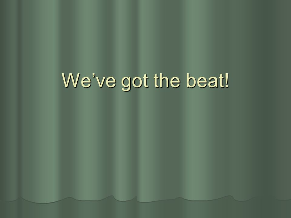 We've got the beat!