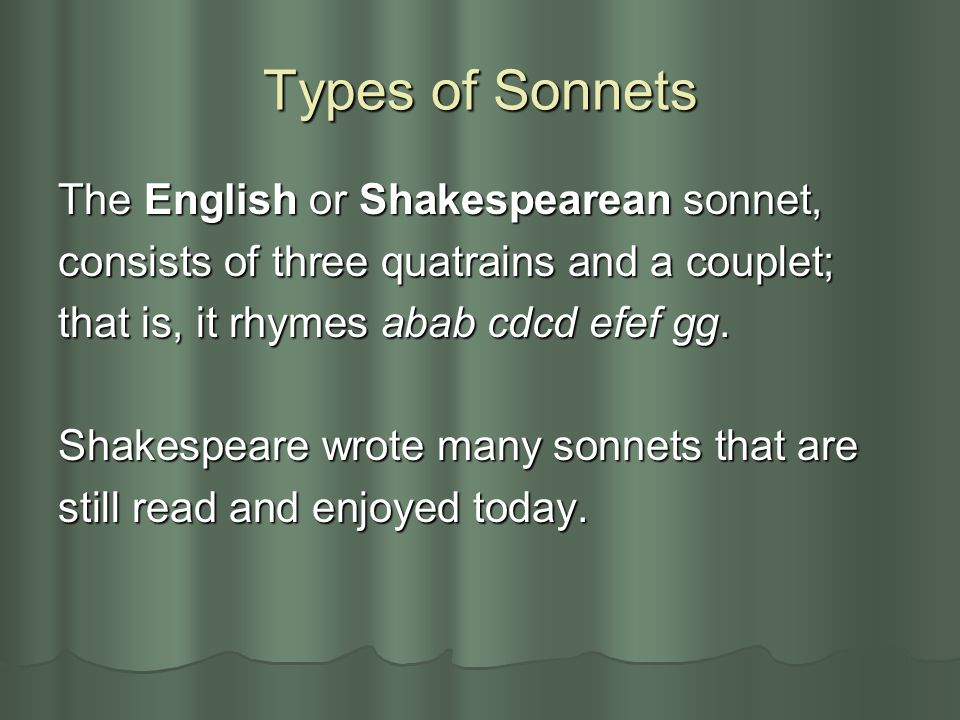 Types of Sonnets The English or Shakespearean sonnet,