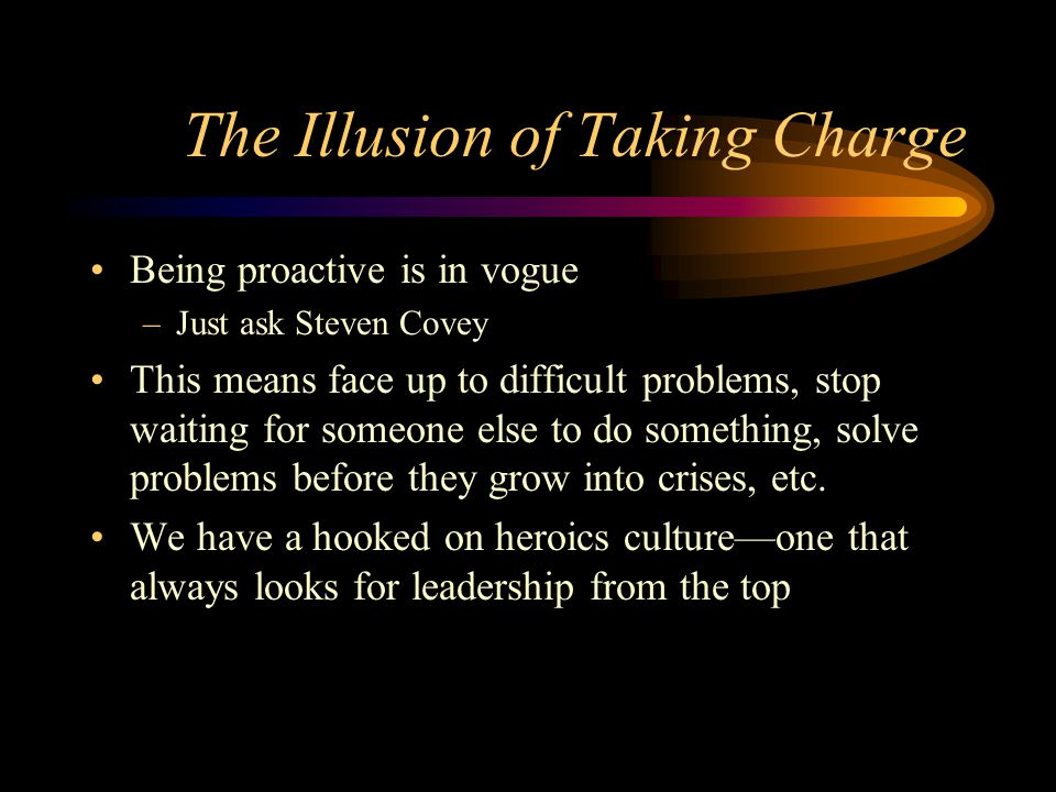 The Illusion of Taking Charge