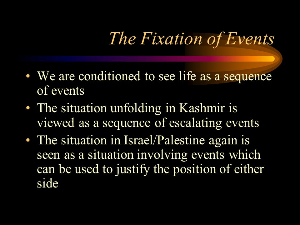 The Fixation of Events We are conditioned to see life as a sequence of events.