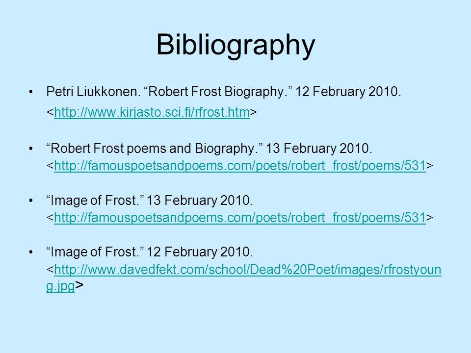 Bibliography Petri Liukkonen. Robert Frost Biography. 12 February 2010. <http://www.kirjasto.sci.fi/rfrost.htm>
