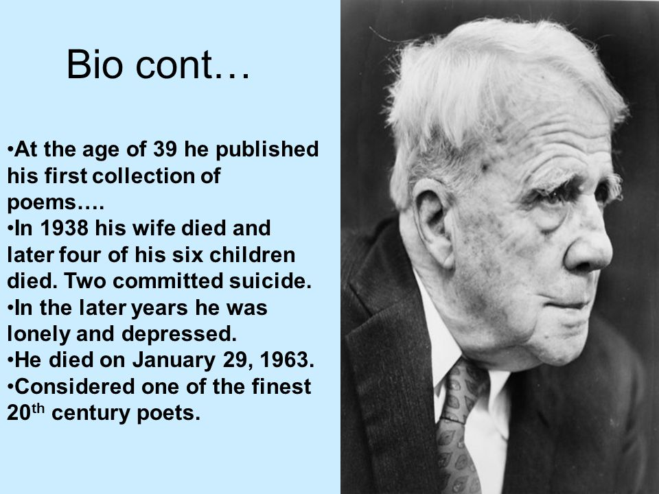 Bio cont… At the age of 39 he published his first collection of poems….