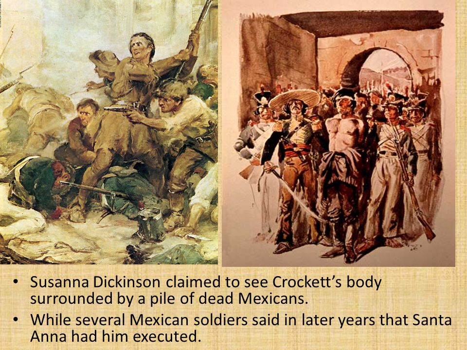 Susanna Dickinson claimed to see Crockett's body surrounded by a pile of dead Mexicans.