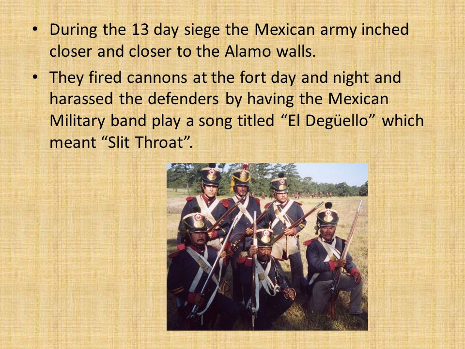 During the 13 day siege the Mexican army inched closer and closer to the Alamo walls.