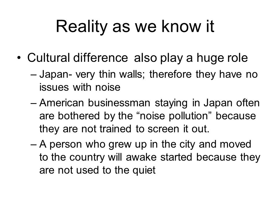 Reality as we know it Cultural difference also play a huge role