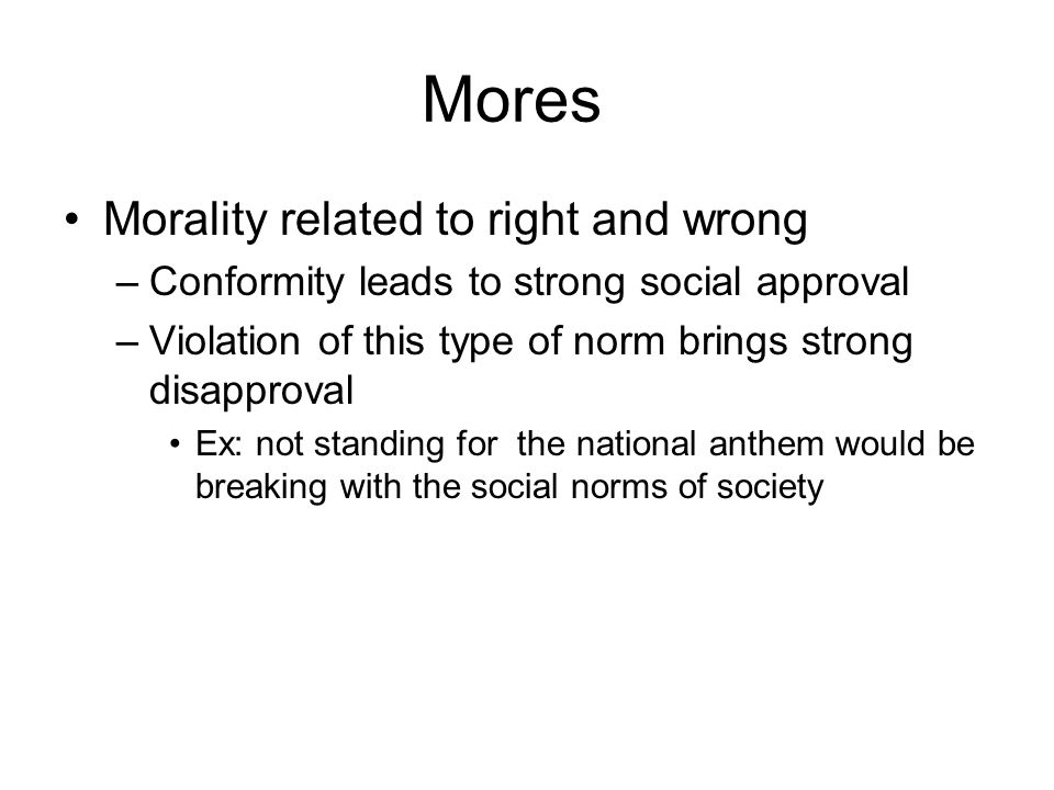 Mores Morality related to right and wrong