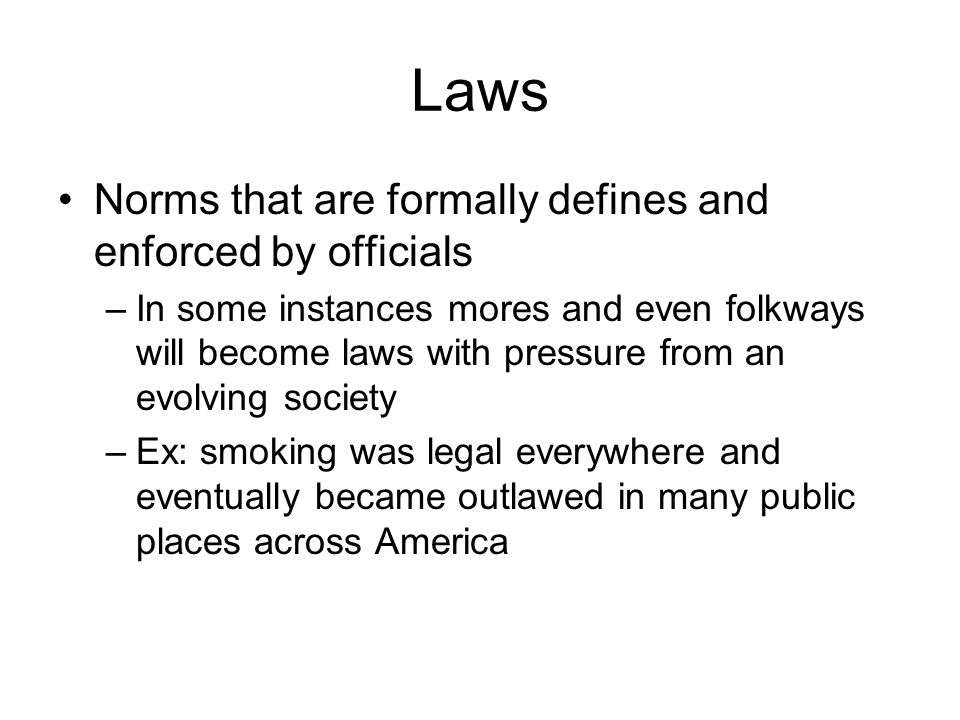 Laws Norms that are formally defines and enforced by officials