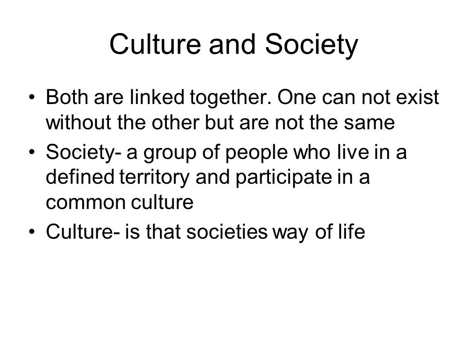 Culture and Society Both are linked together. One can not exist without the other but are not the same.