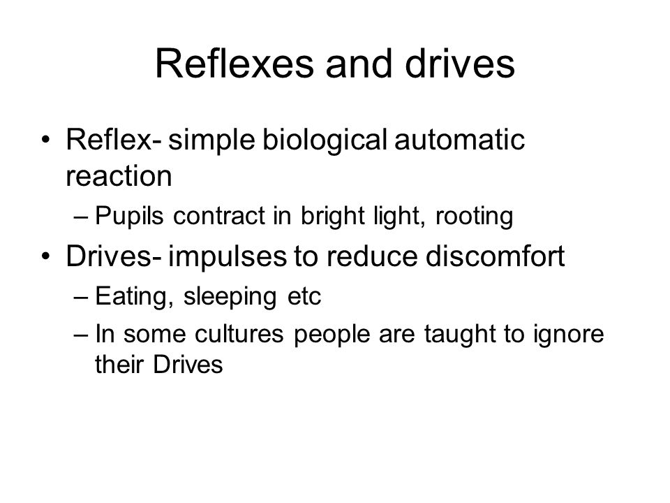 Reflexes and drives Reflex- simple biological automatic reaction