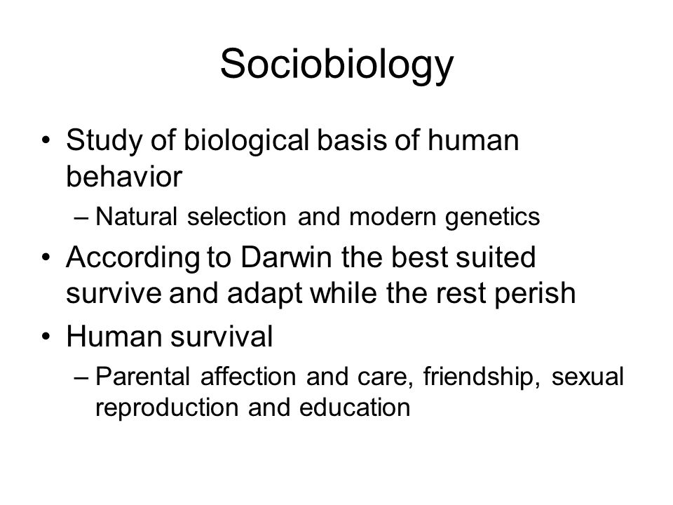 Sociobiology Study of biological basis of human behavior