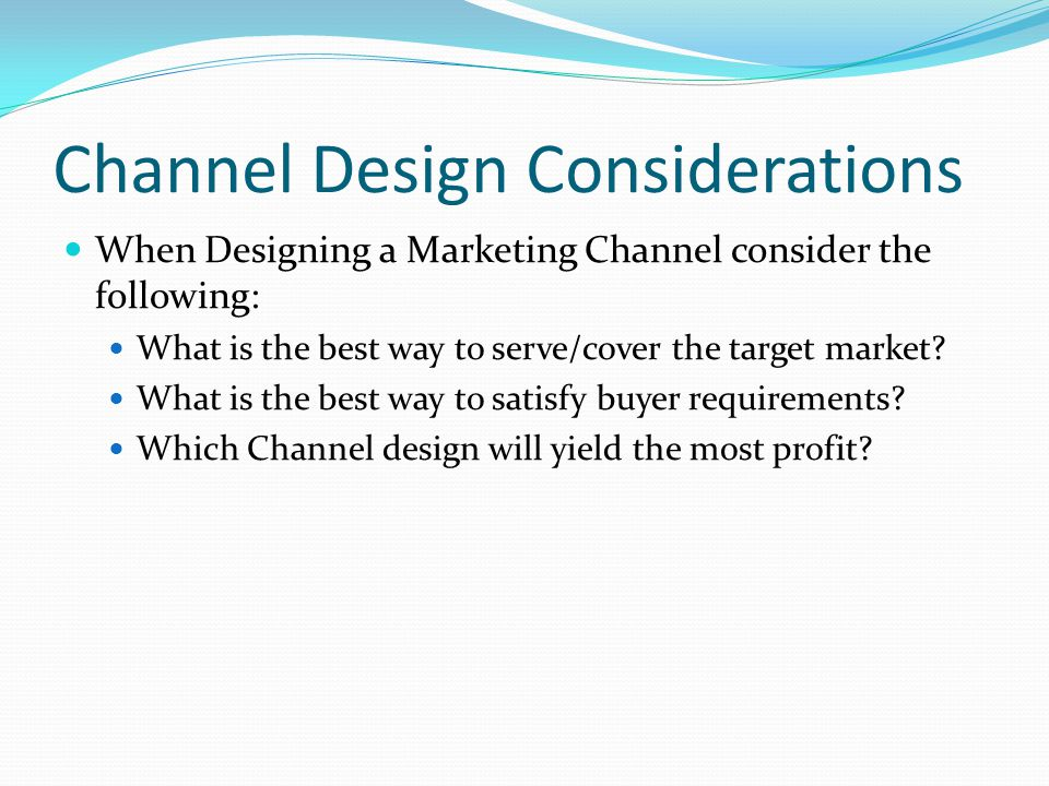 Channel Design Considerations