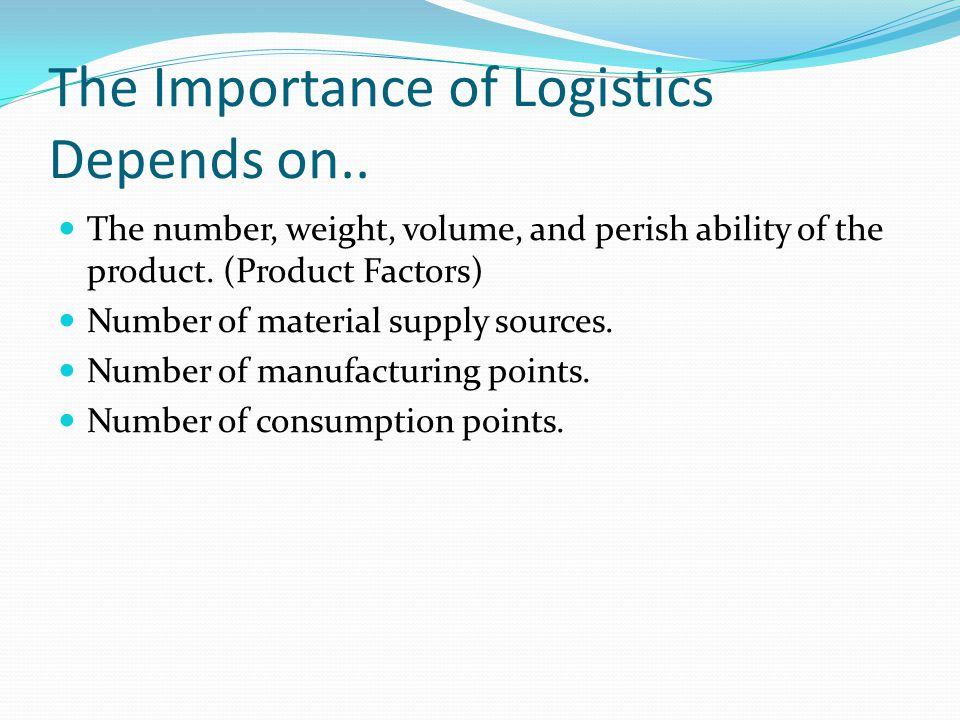 The Importance of Logistics Depends on..