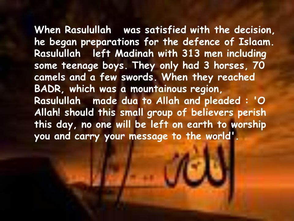 When Rasulullah was satisfied with the decision, he began preparations for the defence of Islaam.